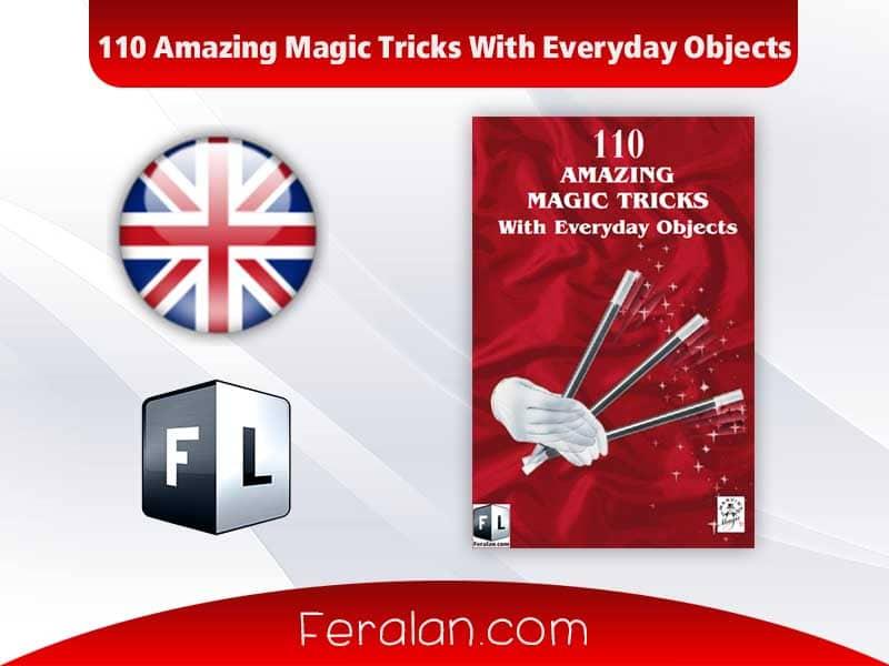 دانلود کتاب 110 Amazing Magic Tricks With Everyday Objects