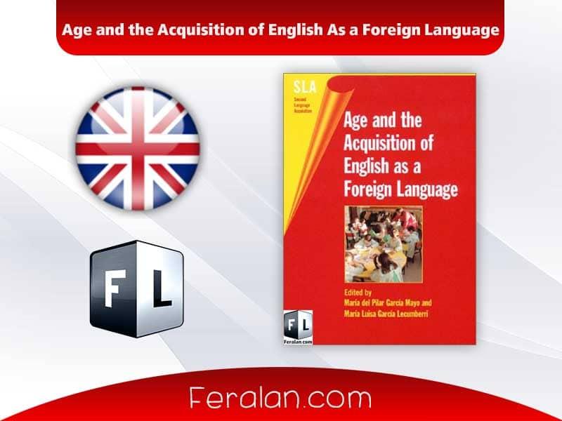 دانلود کتاب Age and the Acquisition of English As a Foreign Language