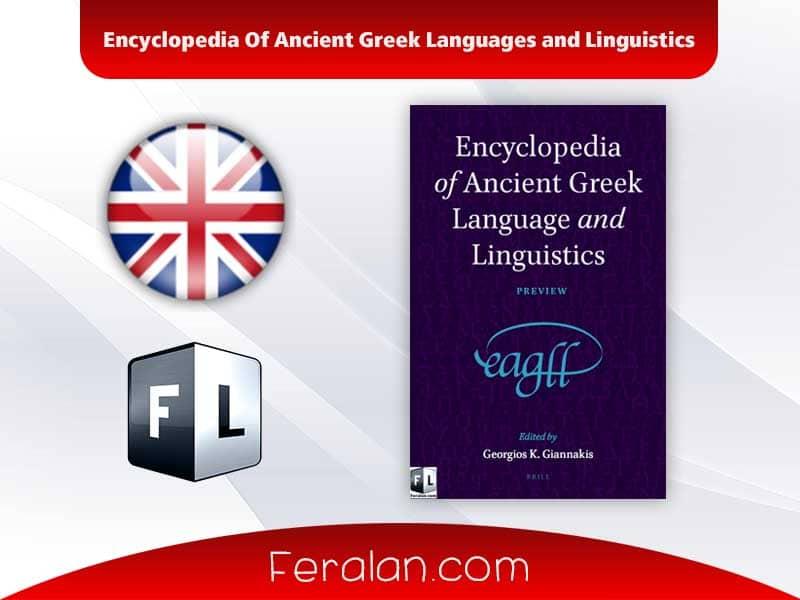 Encyclopedia Of Ancient Greek Languages and Linguistics