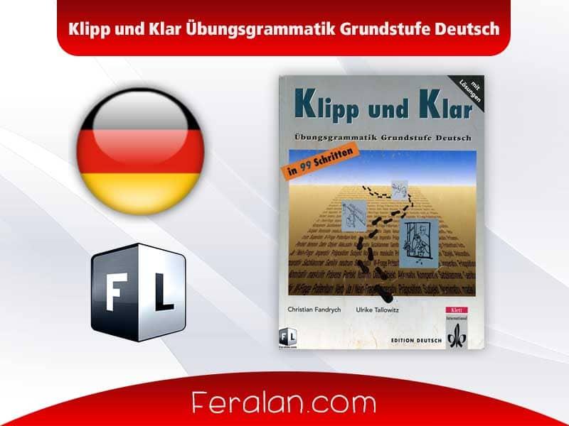 Klipp und Klar Übungsgrammatik Grundstufe Deutsch