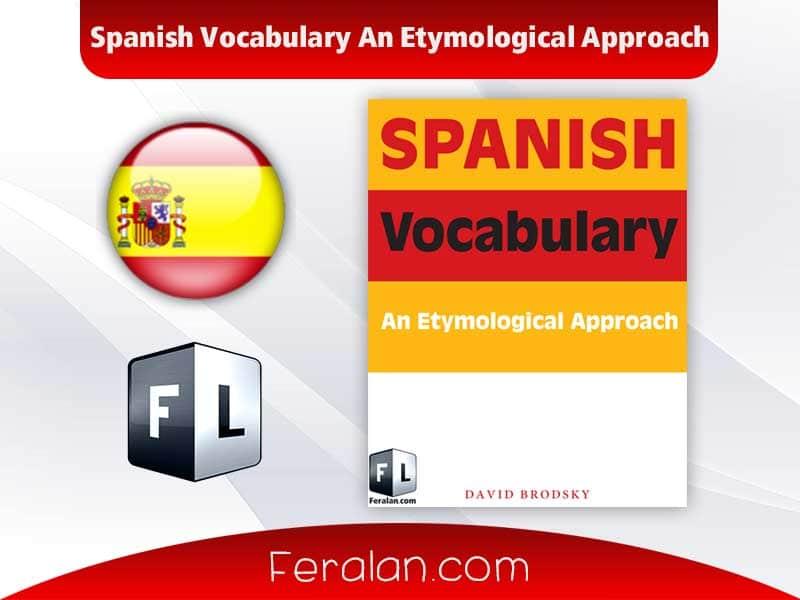 Spanish Vocabulary An Etymological Approach